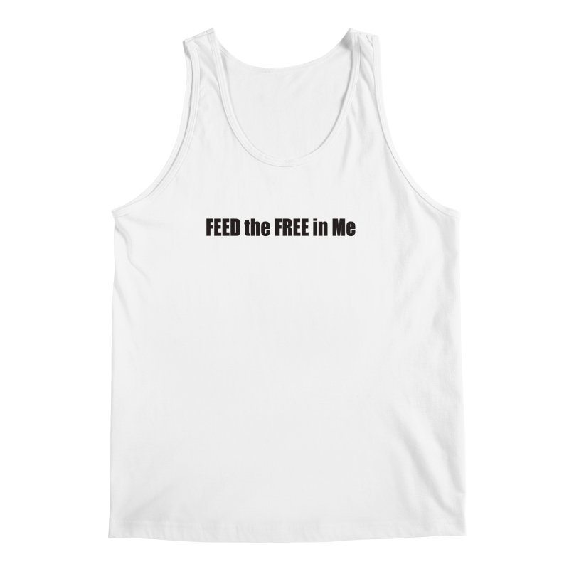Feed the Free in Me Men's Regular Tank by Mr Tee's Artist Shop