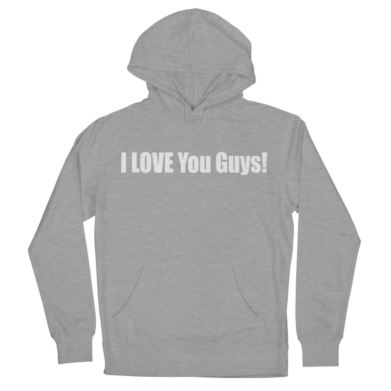 LOVE YOU GUYS! Women's French Terry Pullover Hoody by Mr Tee's Artist Shop