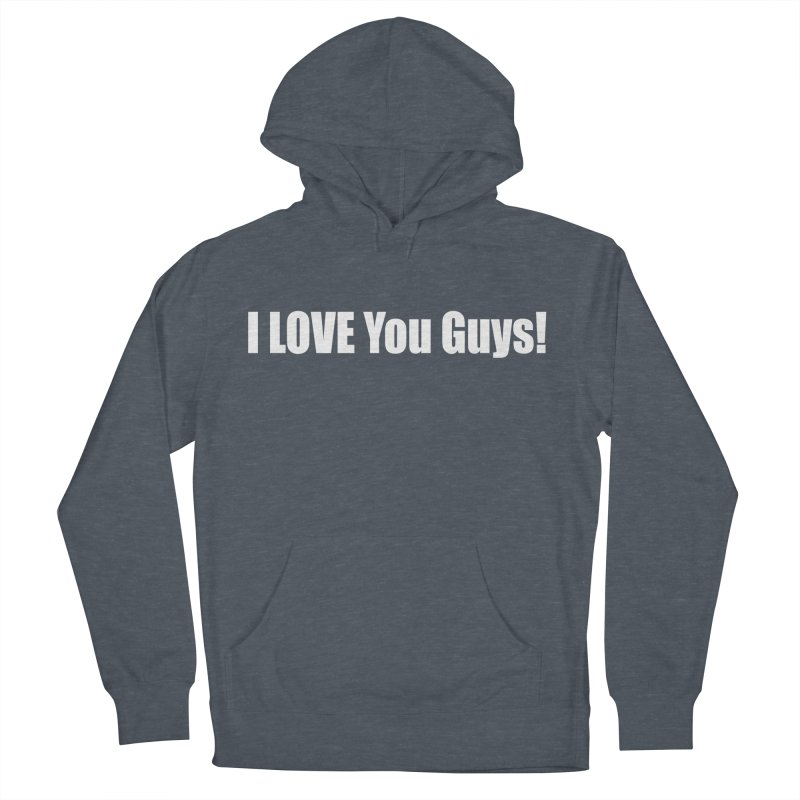 LOVE YOU GUYS! Men's French Terry Pullover Hoody by Mr Tee's Artist Shop