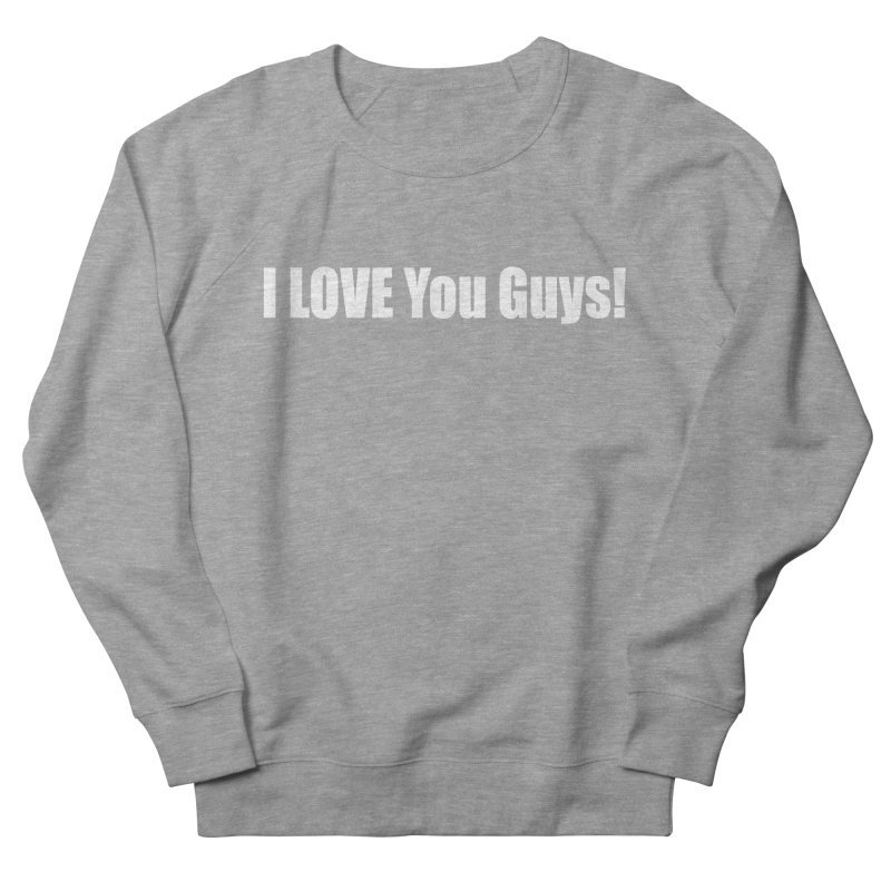 LOVE YOU GUYS! Women's French Terry Sweatshirt by Mr Tee's Artist Shop