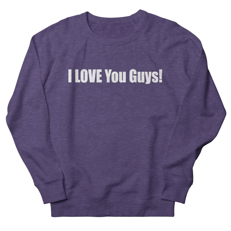 LOVE YOU GUYS! Men's French Terry Sweatshirt by Mr Tee's Artist Shop