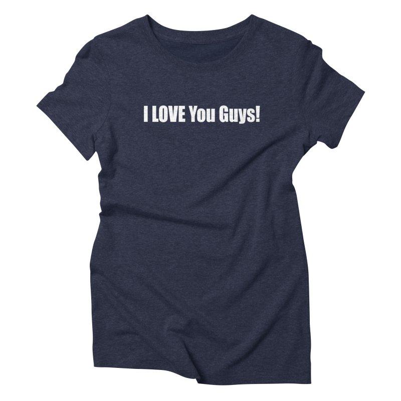 LOVE YOU GUYS! Women's T-Shirt by Mr Tee's Artist Shop
