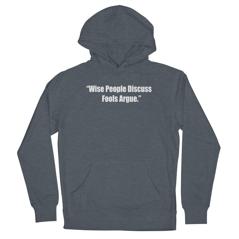 Wise People Discuss, Fools Argue Women's Pullover Hoody by Mr Tee's Artist Shop