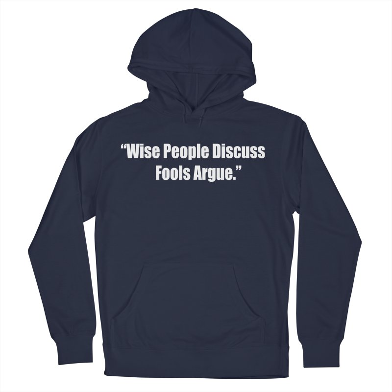 Wise People Discuss, Fools Argue Men's French Terry Pullover Hoody by Mr Tee's Artist Shop