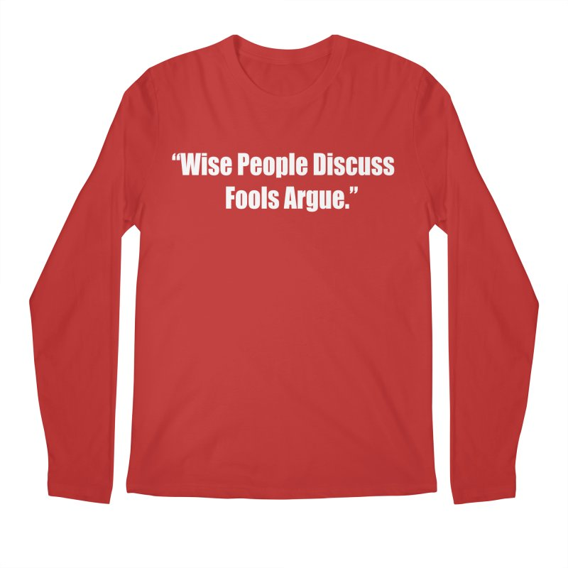 Wise People Discuss, Fools Argue Men's Regular Longsleeve T-Shirt by Mr Tee's Artist Shop