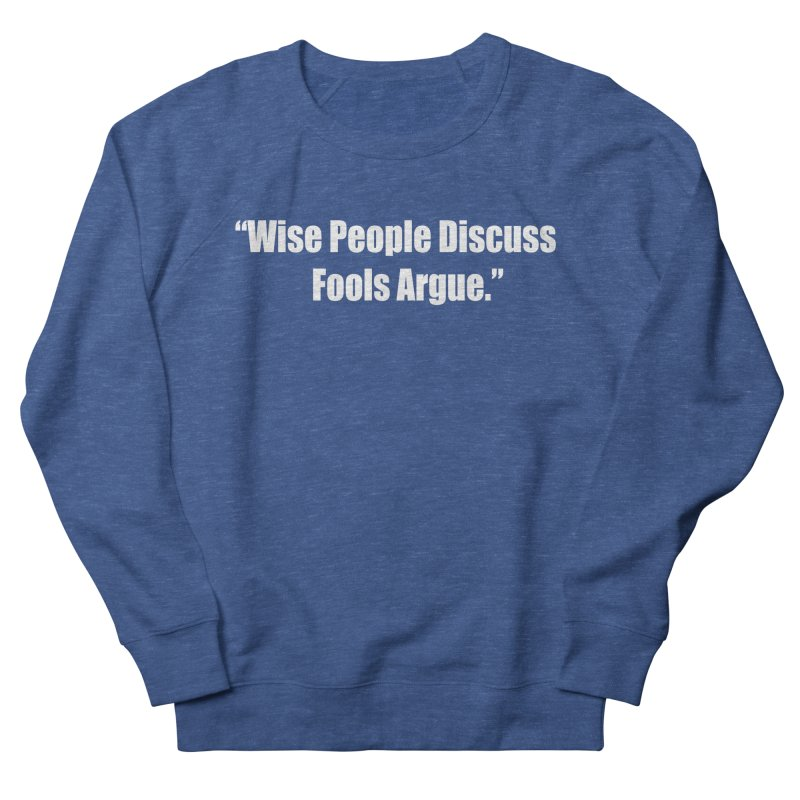 Wise People Discuss, Fools Argue Men's Sweatshirt by Mr Tee's Artist Shop