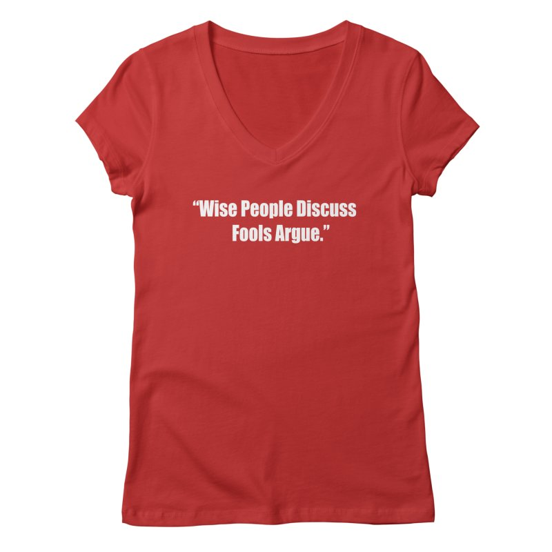 Wise People Discuss, Fools Argue Women's V-Neck by Mr Tee's Artist Shop
