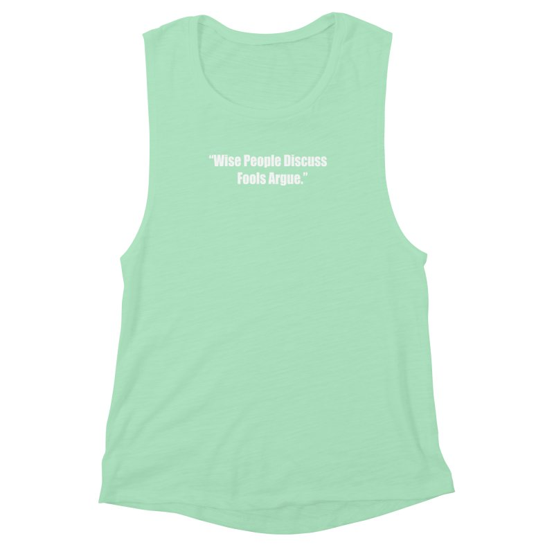 Wise People Discuss, Fools Argue Women's Muscle Tank by Mr Tee's Artist Shop