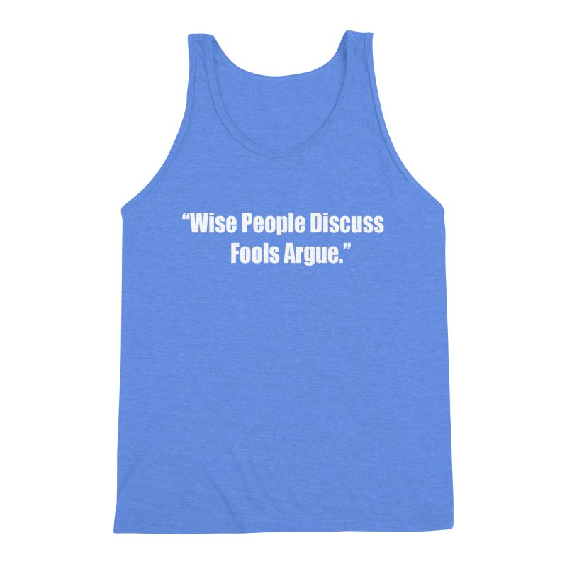 Wise People Discuss, Fools Argue Men's Triblend Tank by Mr Tee's Artist Shop