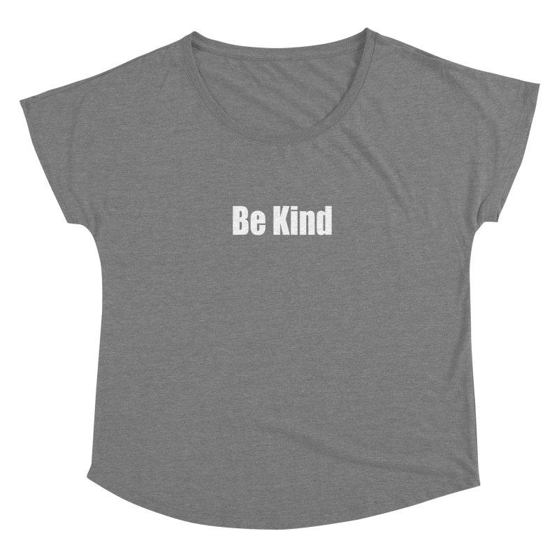 Be Kind Women's Dolman Scoop Neck by Mr Tee's Artist Shop