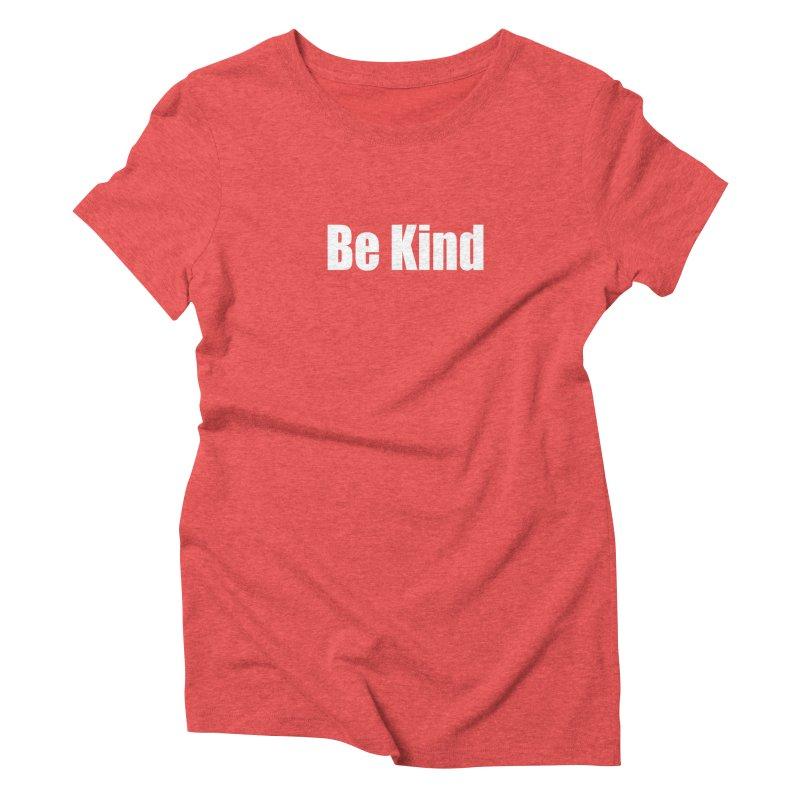 Be Kind Women's Triblend T-Shirt by Mr Tee's Artist Shop