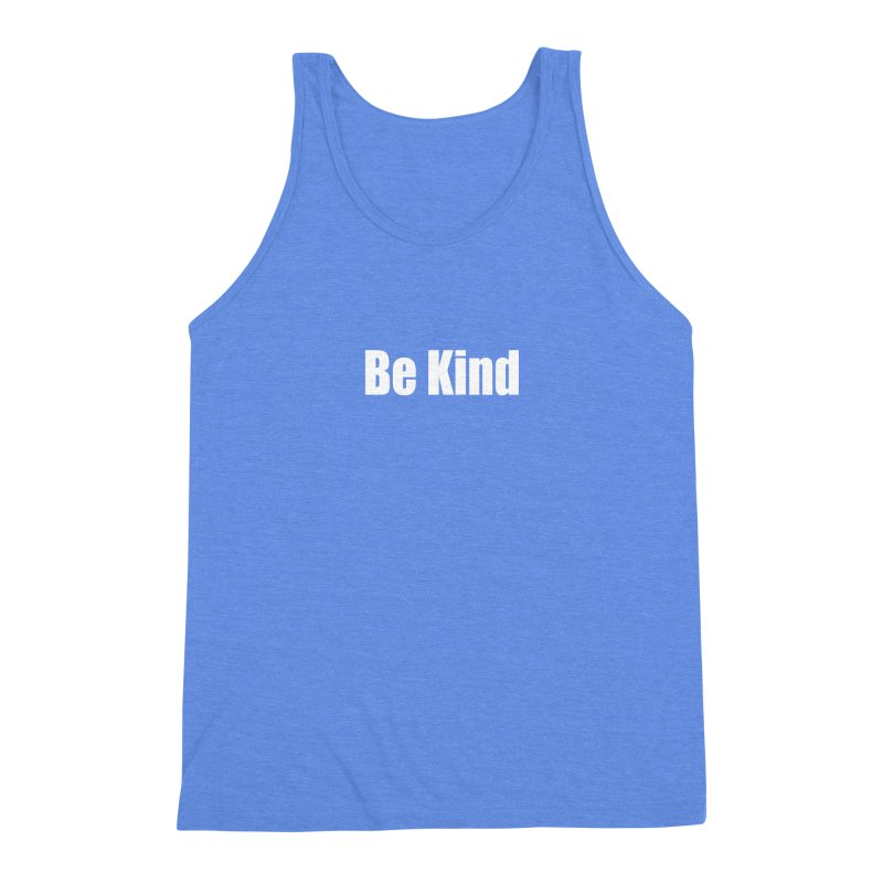 Be Kind Men's Triblend Tank by Mr Tee's Artist Shop
