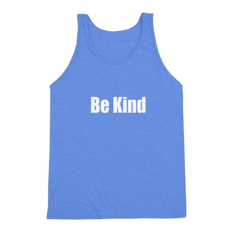 Be Kind Men's Triblend Tank by Mr Tee's Artist Shop