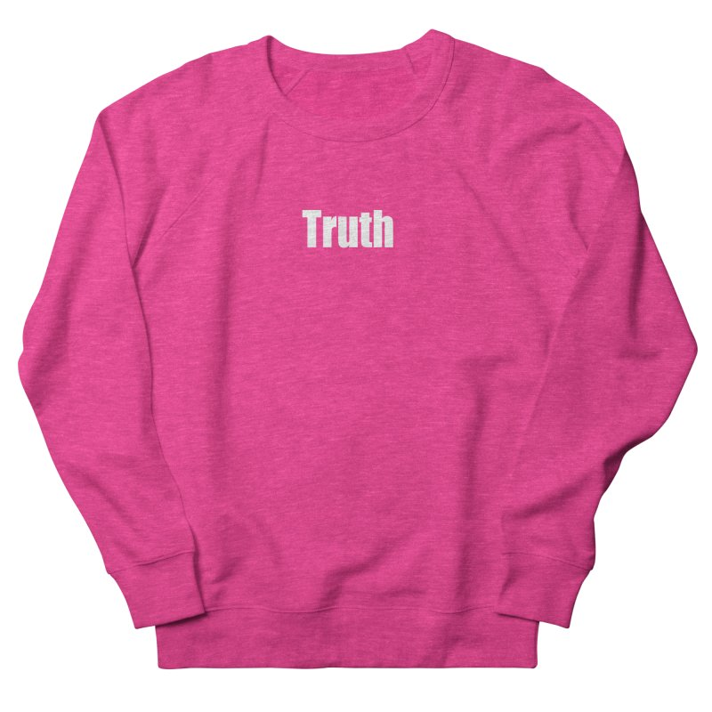 Truth Women's French Terry Sweatshirt by Mr Tee's Artist Shop