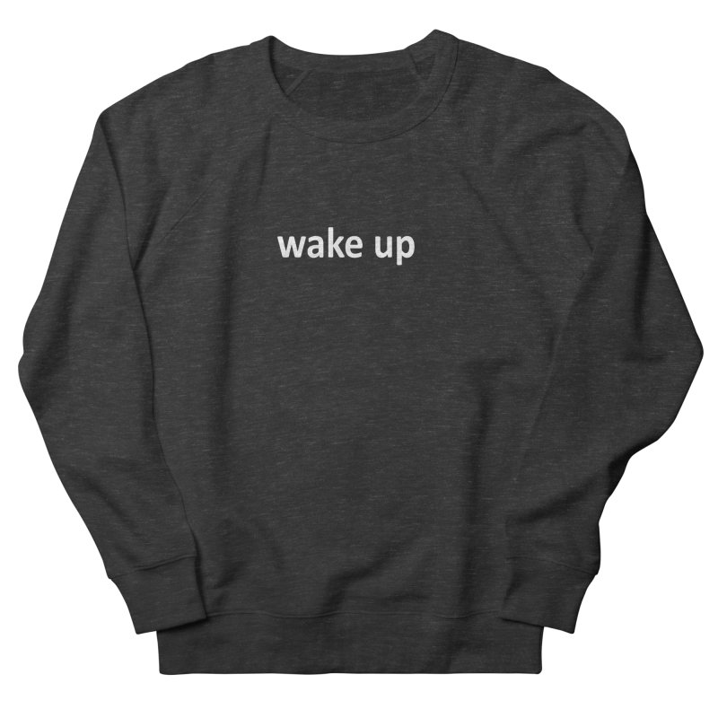 wake up Women's French Terry Sweatshirt by Mr Tee's Artist Shop