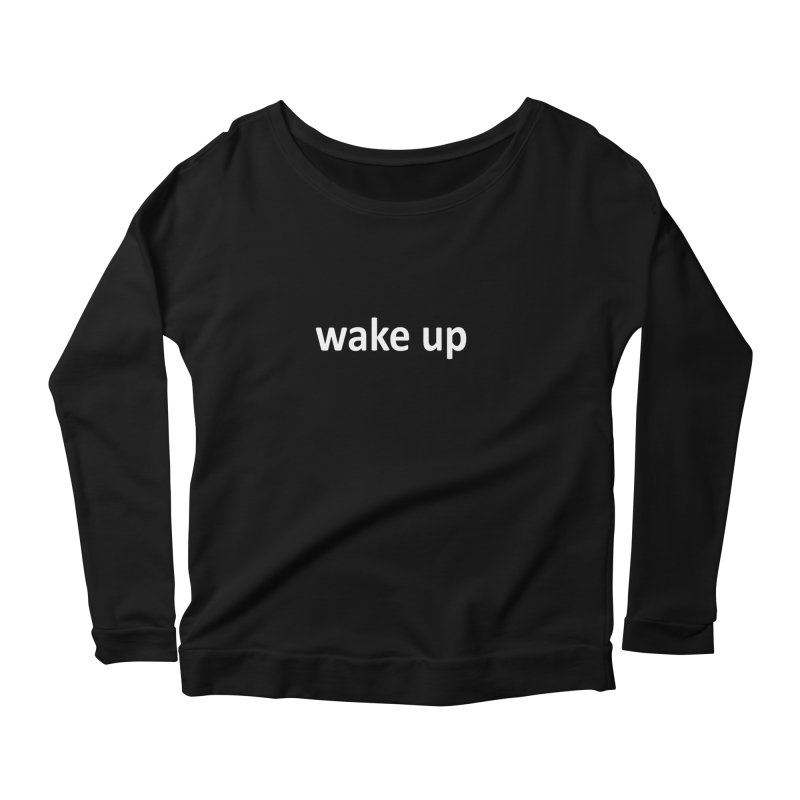 wake up Women's Scoop Neck Longsleeve T-Shirt by Mr Tee's Artist Shop
