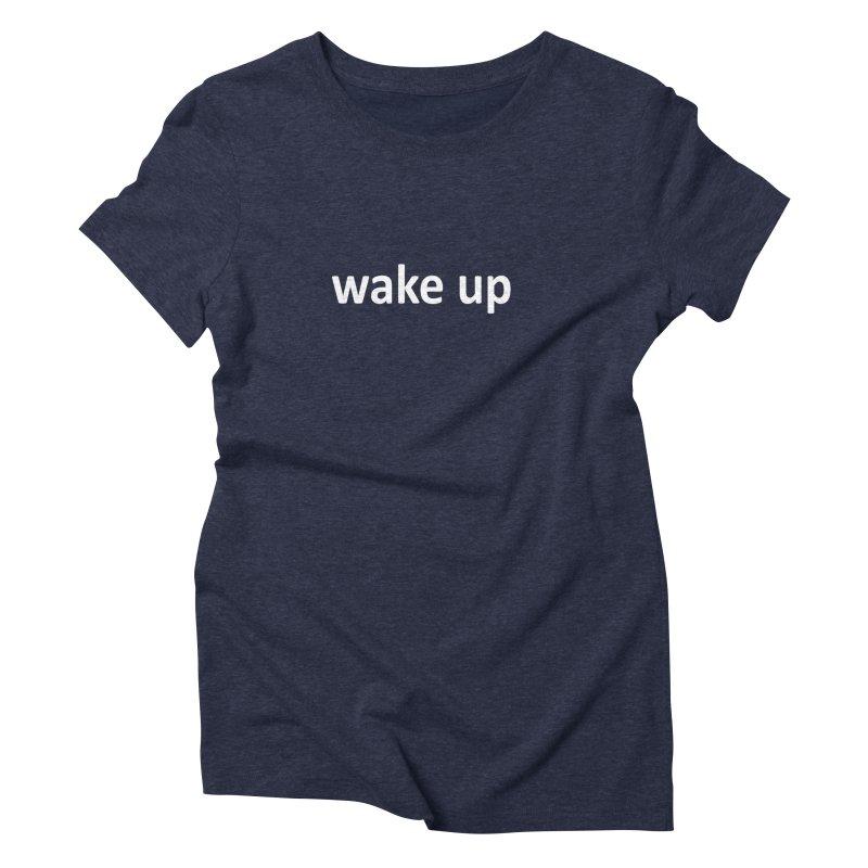 wake up Women's Triblend T-Shirt by Mr Tee's Artist Shop