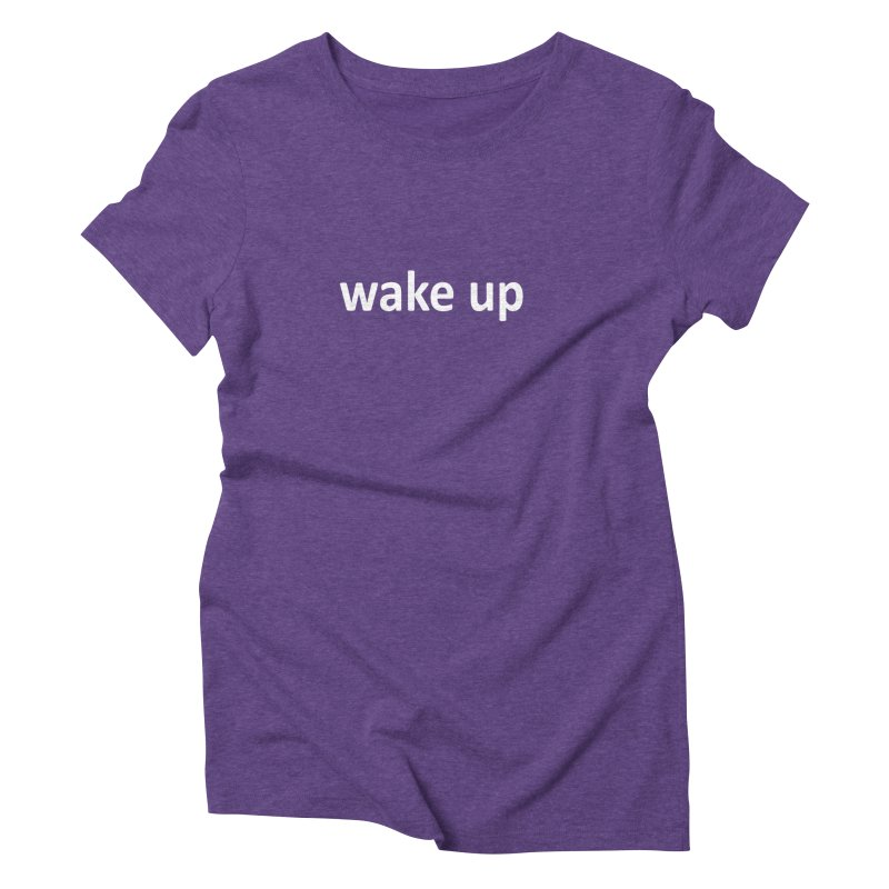 wake up Women's Triblend T-Shirt by Mr Tee's Artist Shop