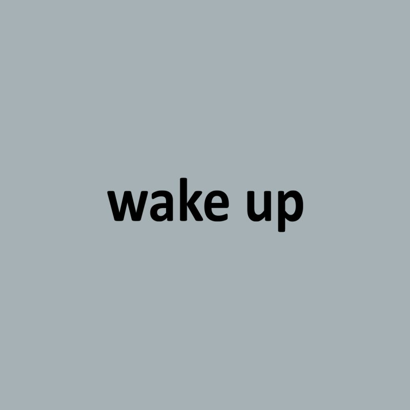 wake up by Mr Tee's Artist Shop