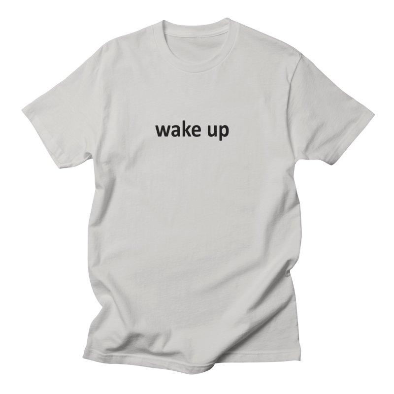 wake up Men's Regular T-Shirt by Mr Tee's Artist Shop