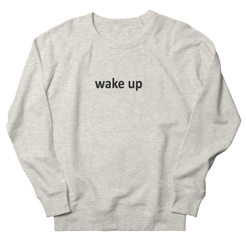 wake up Women's Sweatshirt by Mr Tee's Artist Shop