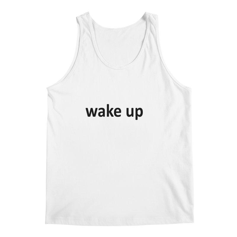 wake up Men's Regular Tank by Mr Tee's Artist Shop