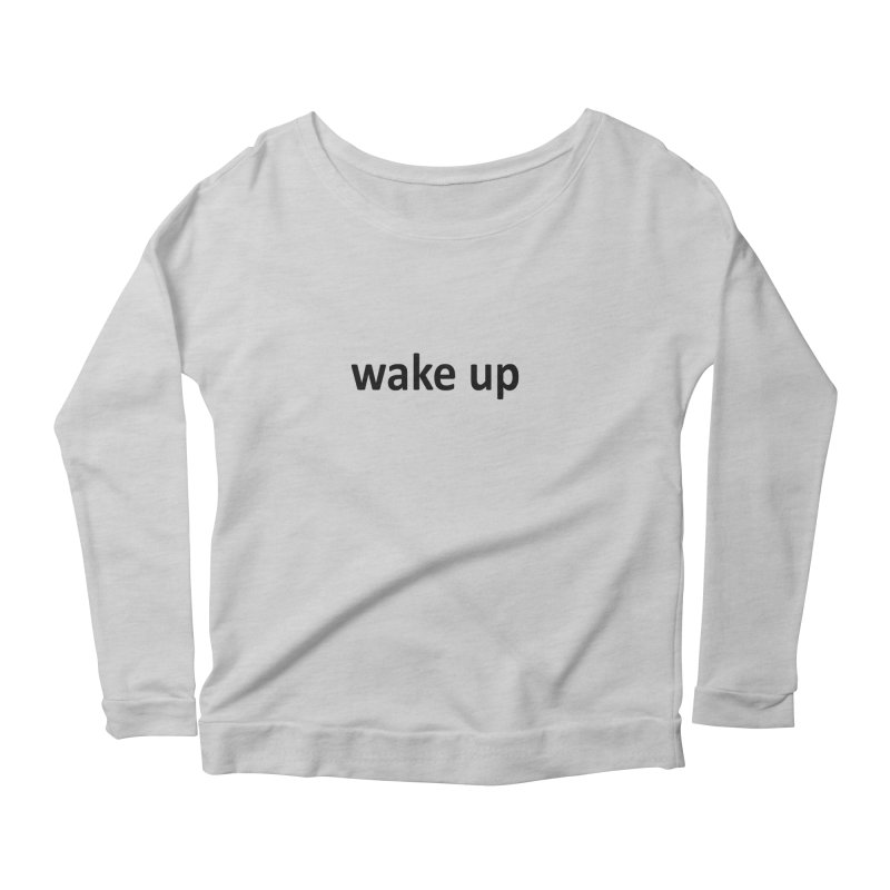wake up Women's Scoop Neck Longsleeve T-Shirt by Mr Tee's Artist Shop