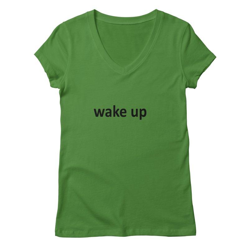 wake up Women's Regular V-Neck by Mr Tee's Artist Shop