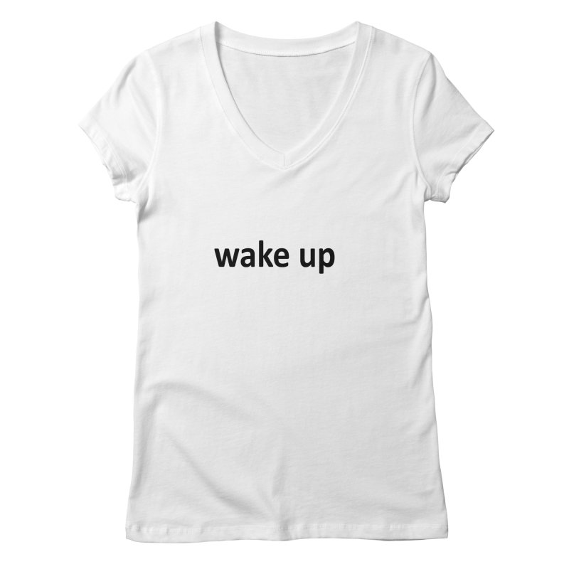 wake up Women's Regular V-Neck by Mr Tee's Artist Shop