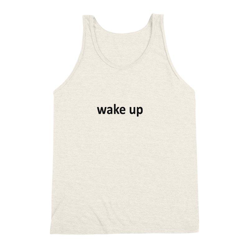 wake up Men's Triblend Tank by Mr Tee's Artist Shop
