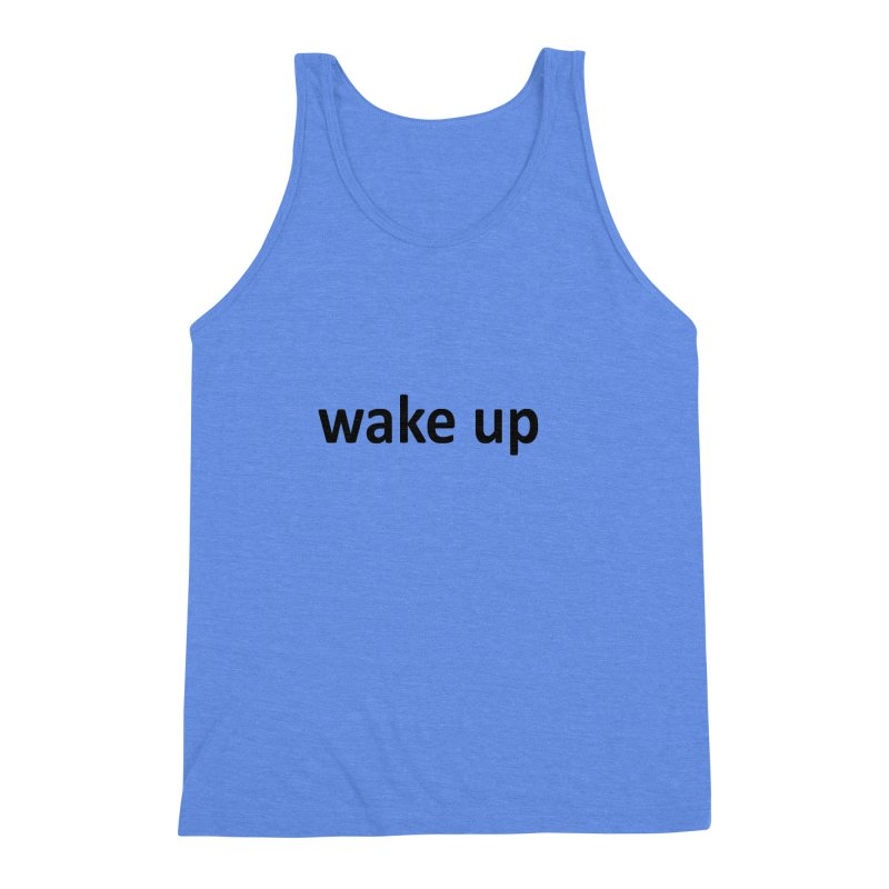 wake up Men's Triblend Tank by Mr Tee's Artist Shop