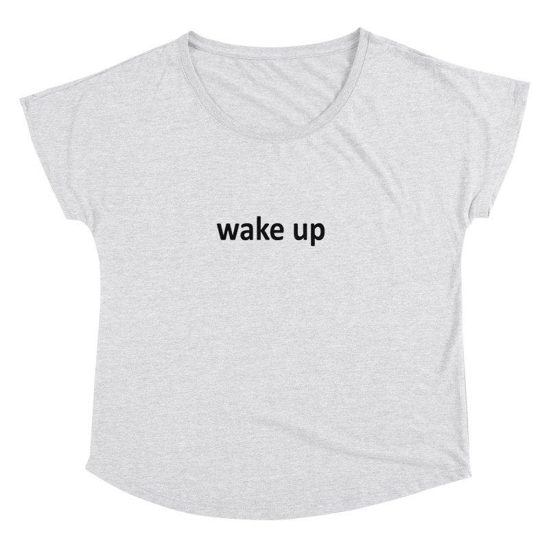 wake up Women's Scoop Neck by Mr Tee's Artist Shop