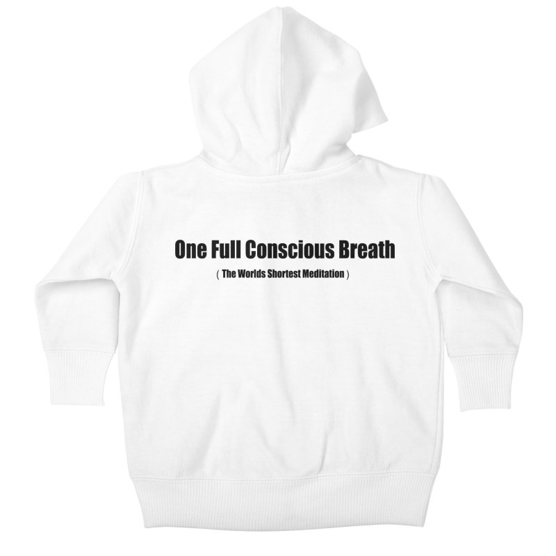 One Full Conscious Breath (the worlds shortest meditation) Kids Baby Zip-Up Hoody by Mr Tee's Artist Shop