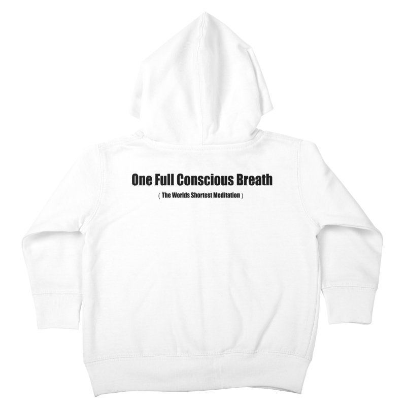 One Full Conscious Breath (the worlds shortest meditation) Kids Toddler Zip-Up Hoody by Mr Tee's Artist Shop