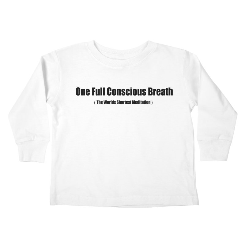 One Full Conscious Breath (the worlds shortest meditation) Kids Toddler Longsleeve T-Shirt by Mr Tee's Artist Shop