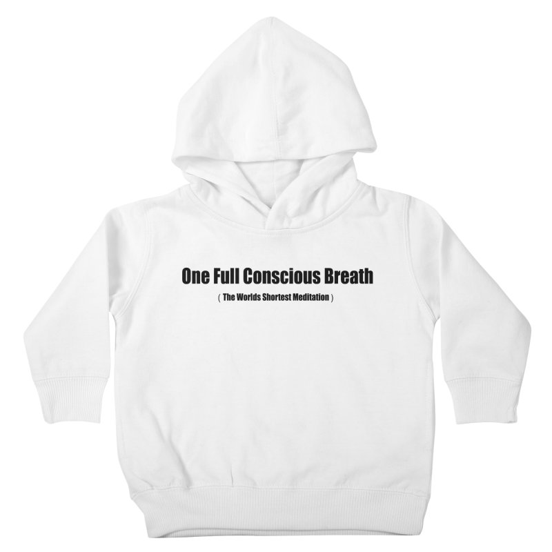 One Full Conscious Breath (the worlds shortest meditation) Kids Toddler Pullover Hoody by Mr Tee's Artist Shop