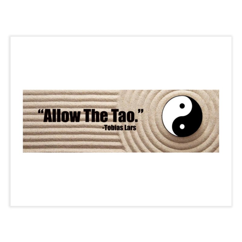 """Allow The Tao."" - Tobias Lars Home Fine Art Print by Mr Tee's Artist Shop"