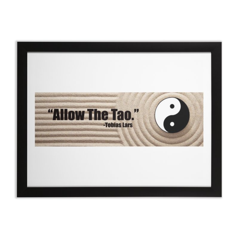 """Allow The Tao."" - Tobias Lars Home Framed Fine Art Print by Mr Tee's Artist Shop"