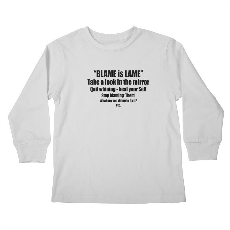 BLAME is LAME Kids Longsleeve T-Shirt by Mr Tee's Artist Shop