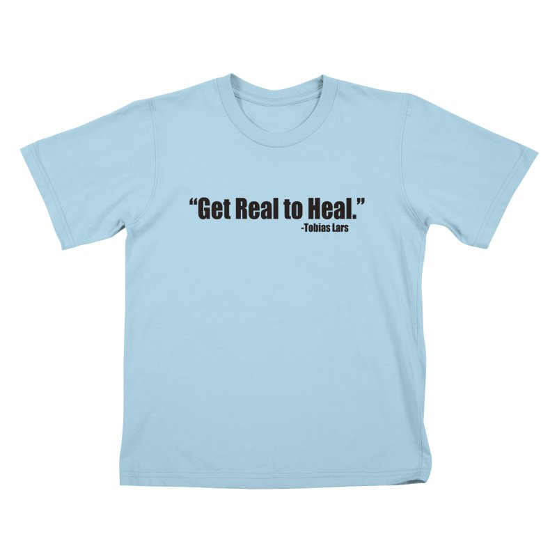 Get Real to Heal Kids T-Shirt by Mr Tee's Artist Shop