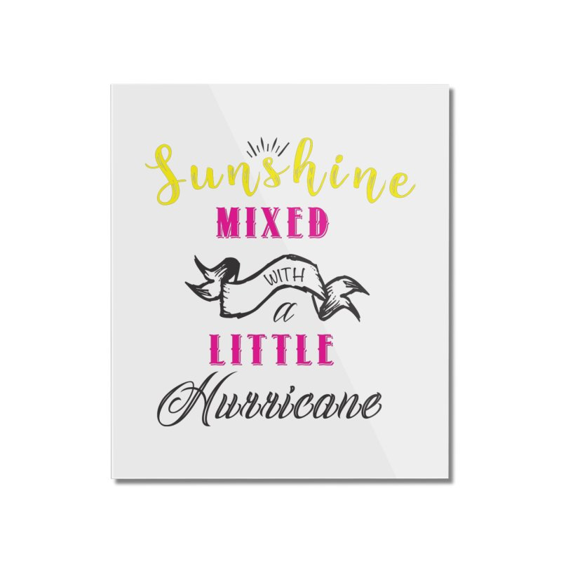 Sunshine Mixed with a Little Hurricane Home Mounted Acrylic Print by Mrc's Artist Shop