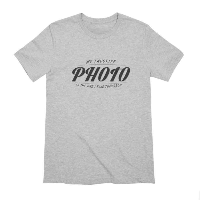 My Favorite Photo is the one I take tomorrow Men's Extra Soft T-Shirt by Mrc's Artist Shop