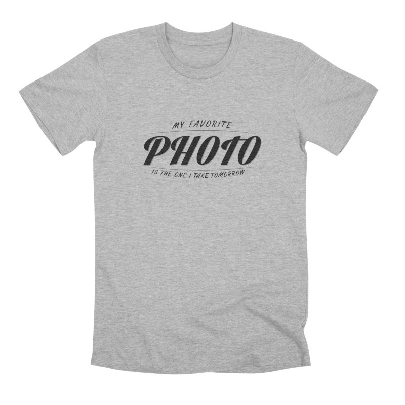 My Favorite Photo is the one I take tomorrow Men's Premium T-Shirt by Mrc's Artist Shop