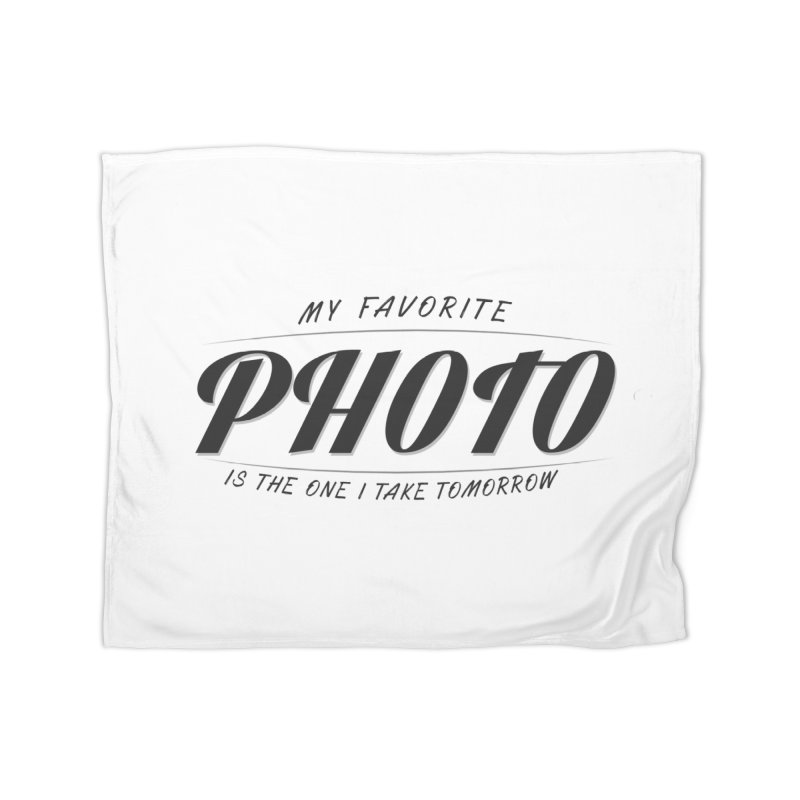 My Favorite Photo is the one I take tomorrow Home Fleece Blanket Blanket by Mrc's Artist Shop