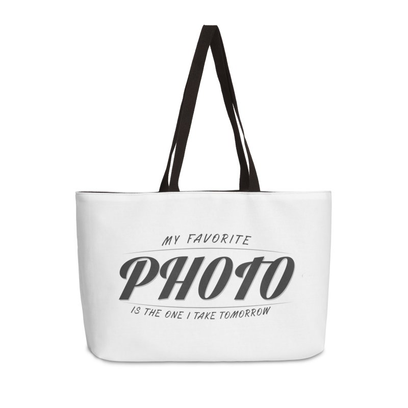 My Favorite Photo is the one I take tomorrow Accessories Weekender Bag Bag by Mrc's Artist Shop