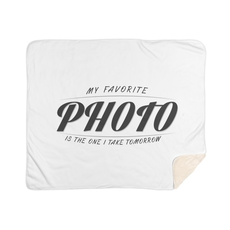My Favorite Photo is the one I take tomorrow Home Sherpa Blanket Blanket by Mrc's Artist Shop