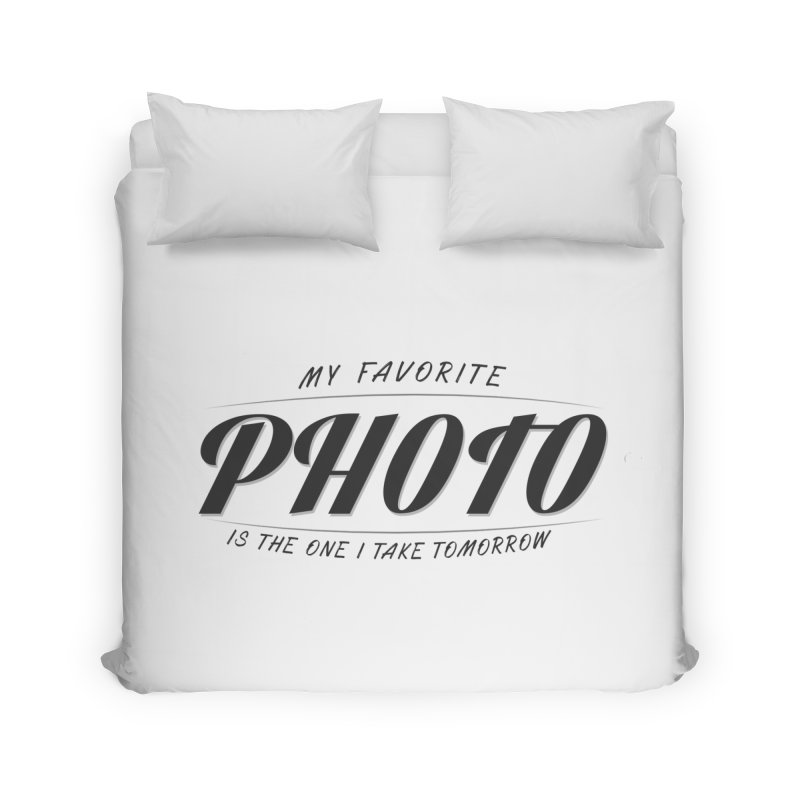 My Favorite Photo is the one I take tomorrow Home Duvet by Mrc's Artist Shop