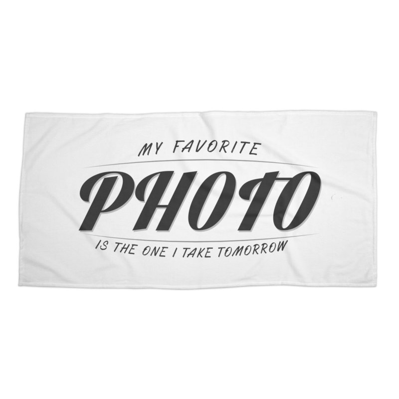 My Favorite Photo is the one I take tomorrow Accessories Beach Towel by Mrc's Artist Shop
