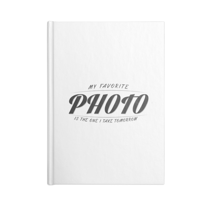 My Favorite Photo is the one I take tomorrow Accessories Blank Journal Notebook by Mrc's Artist Shop