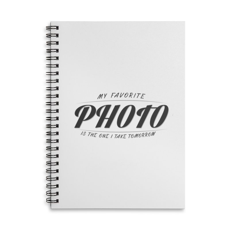 My Favorite Photo is the one I take tomorrow Accessories Lined Spiral Notebook by Mrc's Artist Shop